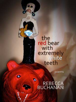 "Book jacket of Rebecca Buchanan's collection ""the red bear with extremely white teeth,"""